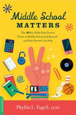 Cover image for Middle school matters : the 10 key skills kids need to thrive in middle school and beyond--and how parents can help
