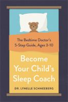 Cover image for Become your child's sleep coach : the bedtime doctor's 5-step guide, ages 3-10