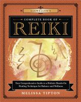 Cover image for Llewellyn's complete book of Reiki : your comprehensive guide to a holistic hands-on healing technique for balance and wellness