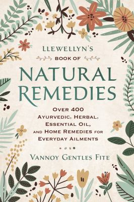 Cover image for Llewellyn's book of natural remedies : over 400 ayurvedic, herbal, essential oil, and home remedies for everyday ailments