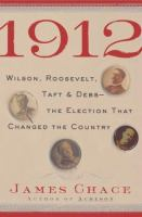 Cover image for 1912 : Wilson, Roosevelt, Taft & Debs-- the election that changed the country