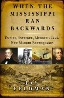 Cover image for When the Mississippi ran backwards : empire, intrigue, murder, and the New Madrid earthquakes