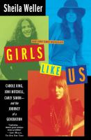 Cover image for Girls like us : Carole King, Joni Mitchell, and Carly Simon--and the journey of a generation