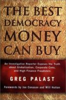Cover image for The best democracy money can buy : an investigative reporter exposes the truth about globalization, corporate cons, and high finance fraudsters