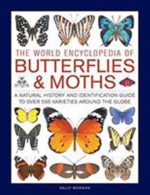 Cover image for The world encyclopedia of butterflies & moths : a natural history and identification guide to over 565 varieties around the globe