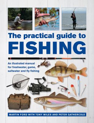 Cover image for The practical guide to fishing : an illustrated manual for freshwater, game, saltwater and fly fishing