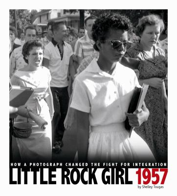 Cover image for Little Rock girl 1957 : how a photograph changed the fight for integration