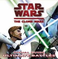 Cover image for Star wars, the clone wars : visual guide : ultimate battles