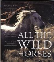 Cover image for All the wild horses : preserving the spirit and beauty of the world's wild horses