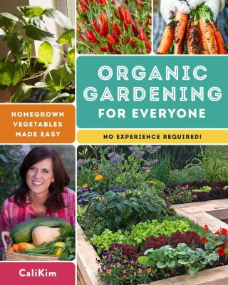 Cover image for Organic gardening for everyone : homegrown vegetables made easy (no experience required)