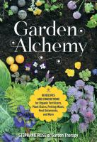 Cover image for Garden alchemy : 80 recipes and concoctions for organic fertilizers, plant elixirs, potting mixes, pest deterrents, and more