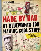 Cover image for Made by Dad : 67 blueprints for making cool stuff
