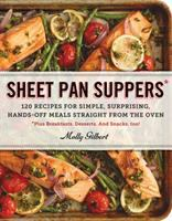 Cover image for Sheet pan suppers : 120 recipes for simple, surprising, hands-off meals straight from the oven ; plus breakfast, desserts, and snacks, too!
