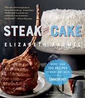 Cover image for Steak and cake : more than 100 recipes to make any meal a smash hit