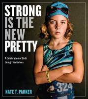 Cover image for Strong is the new pretty : a celebration of girls being themselves