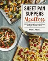 Cover image for Sheet pan suppers meatless : 100 surprising vegeterian meals straight from the oven