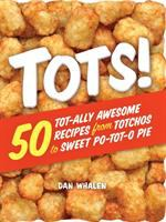 Cover image for Tots! : 50 tot-ally awesome recipes from totchos to sweet po-tot-o pie
