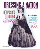 Cover image for Hoopskirts, Union blues, and Confederate grays : Civil War fashions from 1861 to 1865