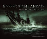 Cover image for Iceberg right ahead! the tragedy of the Titanic