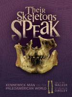 Cover image for Their skeletons speak : Kennewick man and the Paleoamerican world