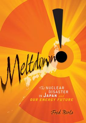 Cover image for Meltdown! : the nuclear disaster in Japan and our energy future