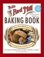 Cover image for Bob's Red Mill baking book : more than 400 recipes featuring whole & healthy grains