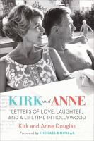 Cover image for Kirk and Anne : letters of love, laughter, and a lifetime in Hollywood
