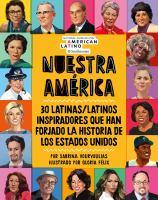 Cover image for Nuestra America : 30 Latinas/Latinos inspiradores que han forjado la historia de los Estados Unidos