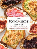Cover image for The food in jars kitchen : 140 ways to cook, bake, plate, and share your homemade pantry