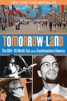 Cover image for Tomorrow-land : the 1964-65 World's Fair and the transformation of America