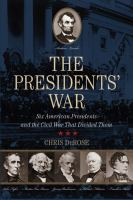 Cover image for The presidents' war : six American presidents and the Civil War that divided them