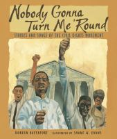 Cover image for Nobody gonna turn me 'round : stories and songs of the civil rights movement
