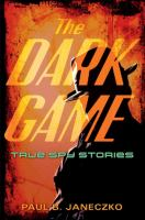 Cover image for The dark game : true spy stories