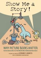 Cover image for Show me a story! : why picture books matter : conversations with 21 of the world's most celebrated illustrators