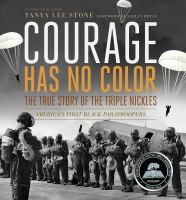 Cover image for Courage has no color : the true story of the Triple Nickles : America's first Black paratroopers