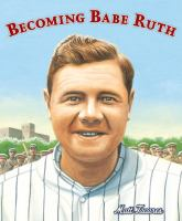 Cover image for Becoming Babe Ruth