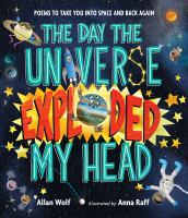 Cover image for The day the universe exploded my head : poems to take you into space and back again