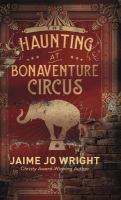 Cover image for The haunting at Bonaventure Circus