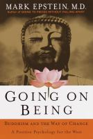Cover image for Going on being : Buddhism and the way of change : a positive psychology for the West