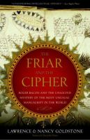 Cover image for The friar and the cipher : Roger Bacon and the unsolved mystery of the most unusual manuscript in the world