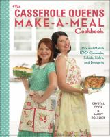 Cover image for The casserole queens make-a-meal cookbook : mix and match 100 casseroles, salads, sides, and desserts