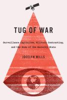 Cover image for Tug of war : surveillance capitalism, military contracting, and the rise of the security state