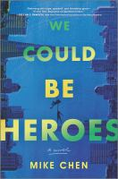 Cover image for We could be heroes : a novel