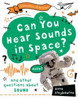 Cover image for Can you hear sounds in space? : and other questions about sound