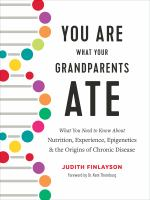Cover image for You are what your grandparents ate : what you need to know about nutrition, experience, epigenetics & the origins of chronic disease