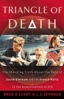 Cover image for Triangle of death : the shocking truth about the role of South Vietnam and the French mafia in the assassination of JFK