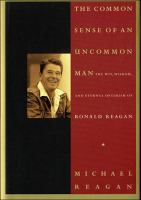 Cover image for The common sense of an uncommon man : the wit, wisdom, and eternal optimism of Ronald Reagan