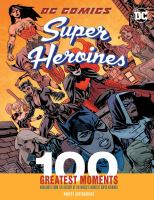 Cover image for DC comics super heroines : 100 greatest moments : highlights from the history of the world's greatest super heroines