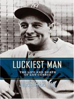 Cover image for Luckiest man : the life and death of Lou Gehrig