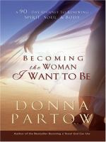 Cover image for Becoming the woman I want to be a 90-day journey to renewing spirit, soul & body